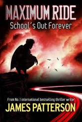 Maximum Ride: School's Out Forever by James Patterson cover