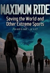 Maximum Ride: Saving the World and Other Extreme Sports by James Patterson cover