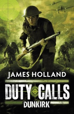 Duty Calls: Dunkirk by James Holland cover