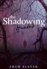 The Shadowing: Hunted by Adam Slater