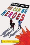 We Can Be Heroes by Catherine Bruton cover