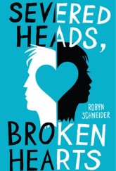 Severed Heads, Broken Hearts (The Beginning of Everything) by Robyn Schneider cover