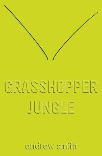Grasshopper Jungle by Andrew Smith cover