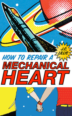 How to Repair a Mechanical Heart by J C Lillis cover