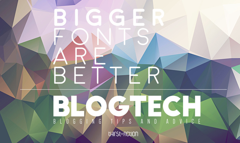 bigger fonts are better blogtech blog advice