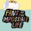 Fans of the Impossible Life by Kate Scelsa cover